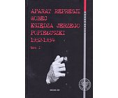 Szczegóły książki APARAT REPRESJI WOBEC KSIĘDZA JERZEGO POPIEŁUSZKI 1982-1984 TOM I