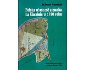 Szczegóły książki POLSKA WŁASNOŚĆ ZIEMSKA NA UKRAINIE W 1890 ROKU