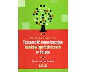 Szczegóły książki TOŻSAMOŚĆ ORGANIZACYJNA BANKÓW SPÓŁDZIELCZYCH W POLSCE