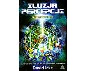 Szczegóły książki ILUZJA PERCEPCJI - CZĘŚĆ 1 - STEK BZDUR