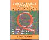 Szczegóły książki ZARZĄDZANIE JAKOŚCIĄ - CZĘŚĆ 1 - SYSTEMY JAKOŚCI W ORGANIZACJI
