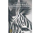 Szczegóły książki CZARNO-BIAŁA FOTOGRAFIA CYFROWA. PORADNIK DLA ZAAWANSOWANYCH