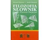 Szczegóły książki FILOZOFIA SŁOWNIK - POJĘCIA, POSTACIE, PROBLEMY