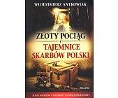 Szczegóły książki ZŁOTY POCIĄG I TAJEMNICE SKARBÓW POLSKI