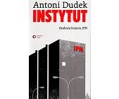 Szczegóły książki INSTYTUT. OSOBISTA HISTORIA IPN