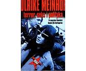 Szczegóły książki ULRIKE MEINHOF - TERROR, SEKS I POLITYKA