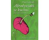 Szczegóły książki AFRODYZJAKI W KUCHNI. PIĘĆ TYSIĘCY LAT TRADYCJI