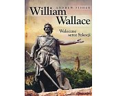 Szczegóły książki WILLIAM WALLACE - WALECZNE SERCE SZKOCJI