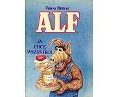 Szczegóły książki ALF - JA CHCĘ WSZYSTKO