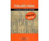 Szczegóły książki SZTUKA PUBLIC RELATIONS - Z DOŚWIADCZEŃ POLSKICH PRAKTYKÓW