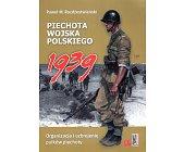 Szczegóły książki PIECHOTA WOJSKA POLSKIEGO 1939