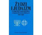 Szczegóły książki ŻYDZI I JUDAIZM W DOKUMENTACH KOŚCIOŁA I NAUCZANIU JANA PAWŁA II