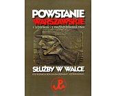 Szczegóły książki POWSTANIE WARSZAWSKIE 1 SIERPNIA - 2 PAŹDZIERNIKA 1944. SŁUŻBY W WALCE