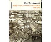 Szczegóły książki WIELKI I SMUTNY TEATR WARSZAWSKI 1868 - 1880