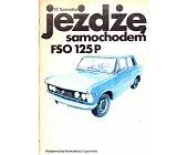 Szczegóły książki JEŻDŻĘ SAMOCHODEM FSO 125 P