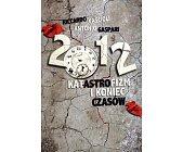 Szczegóły książki 2012 - KATASTROFIZM I KONIEC CZASÓW