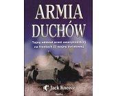 Szczegóły książki ARMIA DUCHÓW - TAJNY ODDZIAŁ ARMII AMERYKAŃSKIEJ NA FRONTACH II WOJNY ŚWIATOWEJ