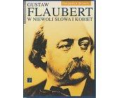 Szczegóły książki GUSTAW FLAUBERT - W NIEWOLI SŁOWA I KOBIET