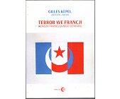 Szczegóły książki TERROR WE FRANCJI. GENEZA FRANCUSKIEGO DŻIHADU