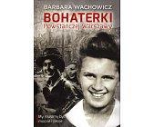 Szczegóły książki BOHATERKI POWSTAŃCZEJ WARSZAWY