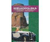 Szczegóły książki WIELKOPOLSKA - PRZEWODNIK PO MIEJSCACH ŁADNYCH I CIEKAWYCH