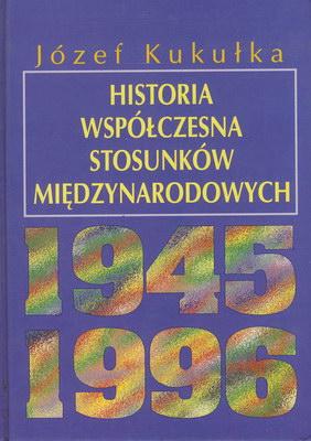 HISTORIA WSPÓŁCZESNA STOSUNKÓW MIĘDZYNARODOWYCH 1945-1996
