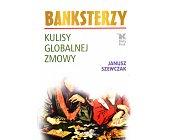 Szczegóły książki BANKSTERZY. KULISY GLOBALNEJ ZMOWY