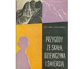 Szczegóły książki PRZYGODY ZE SKAŁĄ, DZIEWCZYNĄ I ŚMIERCIĄ - WSPOMNIENIA Z TATR