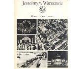 Szczegóły książki JESTEŚMY W WARSZAWIE - MIASTO DAWNE I NOWE (2 TOMY)