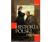 Szczegóły książki HISTORIA POLSKI 1795 - 1914