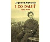 Szczegóły książki I CO DALEJ? (1945 - 1948)