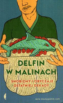 DELFIN W MALINACH. SNOBIZMY I OBYCZAJE OSTATNIEJ DEKADY