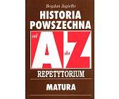 Szczegóły książki HISTORIA POWSZECHNA OD A DO Z REPETYTORIUM MATURA