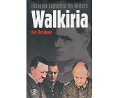 Szczegóły książki WALKIRIA - HISTORIA ZAMACHU NA HITLERA