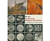 Szczegóły książki 30 LAT LUDOWEGO WOJSKA POLSKIEGO W TWÓRCZOŚCI PLASTYCZNEJ