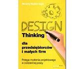 Szczegóły książki DESIGN THINKING DLA PRZEDSIĘBIORCÓW I MAŁYCH FIRM