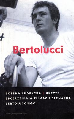 BERTOLUCCI. UKRYTE SPOJRZENIA W FILMACH BERNARDA BERTOLUCCIEGO