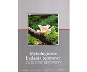 Szczegóły książki MYKOLOGICZNE BADANIA TERENOWE - PRZEWODNIK METODYCZNY