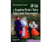 Szczegóły książki 50 LAT Z ZESPOŁEM PIEŚNI I TAŃCA POLITECHNIKI WARSZAWSKIEJ
