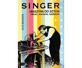 Szczegóły książki SINGER I MASZYNA DO SZYCIA, MIŁOŚĆ, MARZENIA, KAPITALIZM
