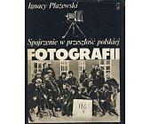 Szczegóły książki SPOJRZENIE W PRZESZŁOŚĆ POLSKIEJ FOTOGRAFII