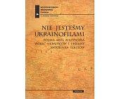 Szczegóły książki NIE JESTEŚMY UKRAINOFILAMI