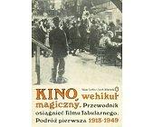 Szczegóły książki KINO, WEHIKUŁ MAGICZNY. PODRÓŻ PIERWSZA 1913-1949