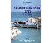 Szczegóły książki NA ŚRÓDZIEMNOMORSKIM SZLAKU 1924 - 2008