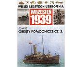 Szczegóły książki WIELKI LEKSYKON UZBROJENIA WRZESIEŃ 1939: OKRĘTY POMOCNICZE CZ.2