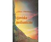 Szczegóły książki ZJAWISKA MEDIUMICZNE