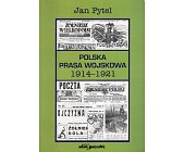 Szczegóły książki POLSKA PRASA WOJSKOWA. 1914-1921. POWSTANIE, ROZWÓJ I JEJ MIEJSCE W ŻYCIU POLITYCZNYM