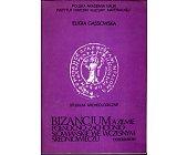Szczegóły książki BIZANCJUM A ZIEMIE PÓŁNOCNO - ZACHODNIO - SŁOWIAŃSKIE WE WCZESNYM ŚREDNIOWIECZU