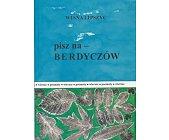 Szczegóły książki PISZ NA - BERDYCZÓW