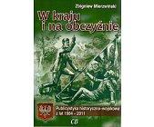 Szczegóły książki W KRAJU I NA OBCZYŹNIE. PUBLICYSTYKA HISTORYCZNO-WOJSKOWA Z LAT 1984-2011